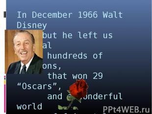 In December 1966 Walt Disney died but he left us several hundreds of cartoons, t