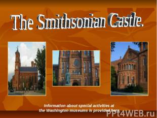 The Smithsonian Castle. Information about special activities at the Washington m