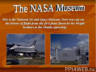 The NASA Museum This is the National Air and Space Museum. Here you can see the