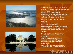 Washington is the capital of the USA. It has population of about 700 thousand. W