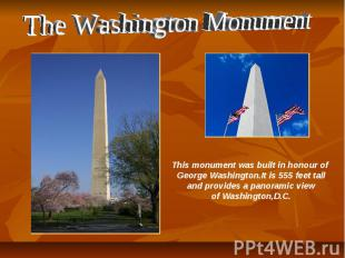 The Washington Monument This monument was built in honour of George Washington.I