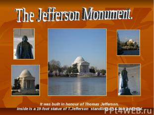 The Jefferson Monument. It was built in honour of Thomas Jefferson. Inside is a