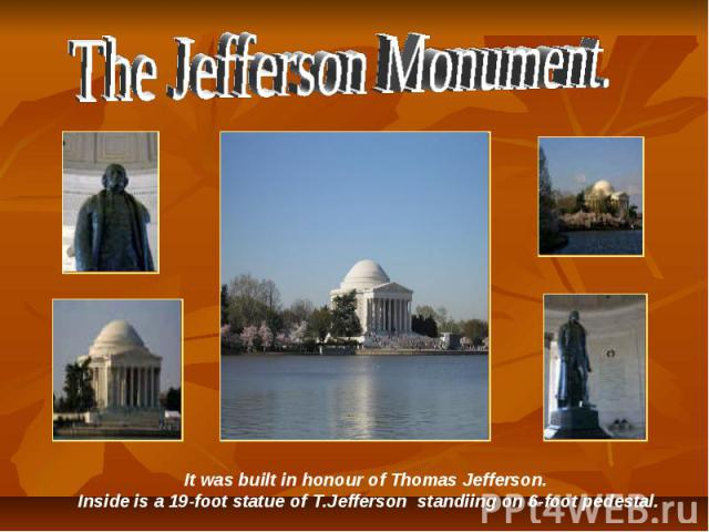 The Jefferson Monument. It was built in honour of Thomas Jefferson. Inside is a 19-foot statue of T.Jefferson standiing on 6-foot pedestal.