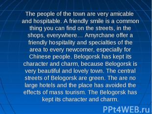 The people of the town are very amicable and hospitable. A friendly smile is a c