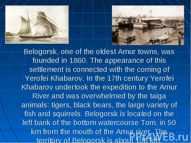 Belogorsk, one of the oldest Amur towns, was founded in 1860. The appearance of this settlement is connected with the coming of Yerofei Khabarov. In the 17th century Yerofei Khabarov undertook the expedition to the Amur River and was overwhelmed by …