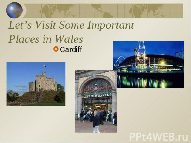 Let's Visit Some Important Places in Wales Cardiff
