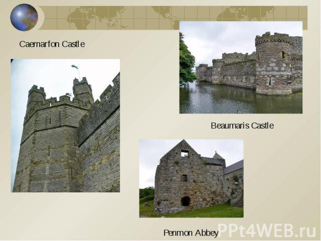 Caernarfon Castle Beaumaris Castle Penmon Abbey