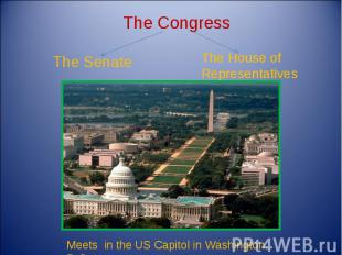 The Congress The Senate The House of Representatives Meets in the US Capitol in
