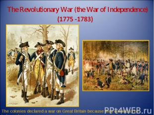 The Revolutionary War (the War of Independence) (1775 -1783) The colonies declar