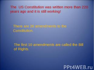 The US Constitution was written more than 220 years ago and it is still working!
