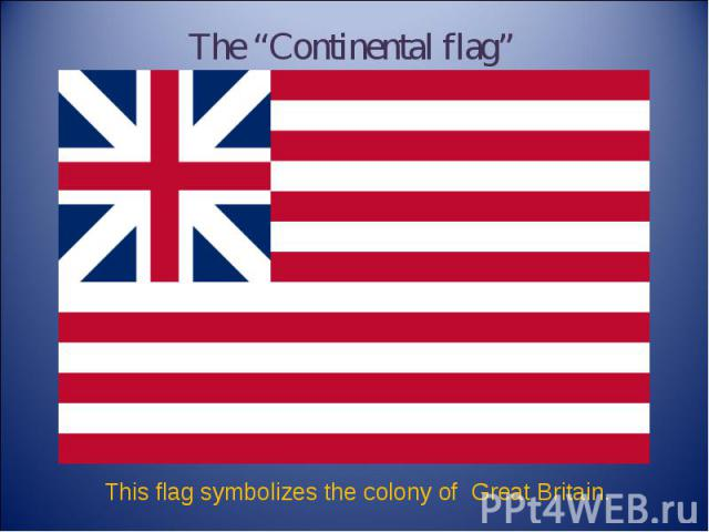"""The """"Continental flag"""" This flag symbolizes the colony of Great Britain."""