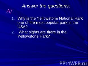 Answer the questions: Why is the Yellowstone National Park one of the most popul
