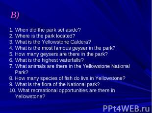 B) 1. When did the park set aside? 2. Where is the park located? 3. What is the