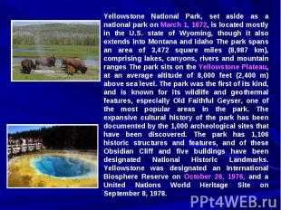 Yellowstone National Park, set aside as a national park on March 1, 1872, is loc