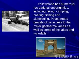 Yellowstone has numerous recreational opportunities, including hiking, camping,