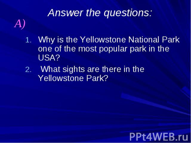 Answer the questions: Why is the Yellowstone National Park one of the most popular park in the USA? What sights are there in the Yellowstone Park?