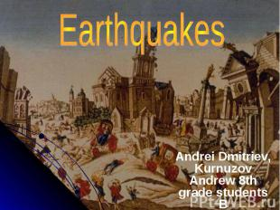 Earthquakes Andrei Dmitriev, Kurnuzov Andrew 8th grade students B