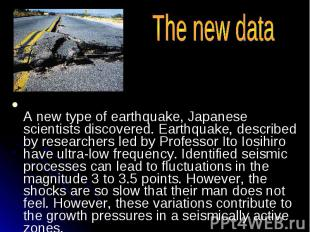 The new data A new type of earthquake, Japanese scientists discovered. Earthquak