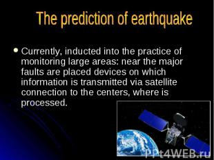 The prediction of earthquake Currently, inducted into the practice of monitoring