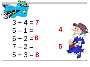 3 + 4 = 5 – 1 = 6 + 2 = 7 – 2 = 5 + 3 =