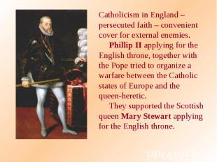 Catholicism in England – persecuted faith – convenient cover for external enemie
