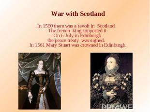 War with Scotland In 1560 there was a revolt in Scotland The french king support