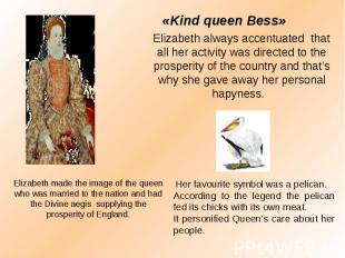 «Kind queen Bess» Elizabeth always accentuated that all her activity was directe