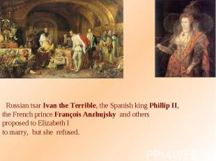 Russian tsar Ivan the Terrible, the Spanish king Phillip II, the French prince F