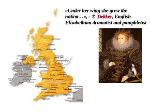 «Under her wing she grew the nation…», - T. Dekker, English Elizabethian dramati