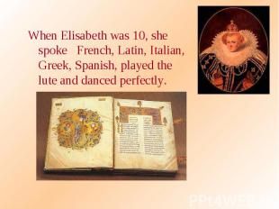 When Elisabeth was 10, she spoke French, Latin, Italian, Greek, Spanish, played