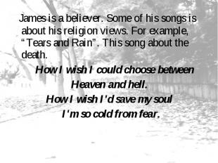 James is a believer. Some of his songs is about his religion views. For example,