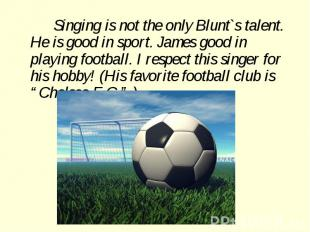 Singing is not the only Blunt`s talent. He is good in sport. James good in playi
