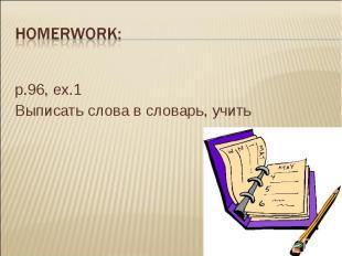 Homerwork: p.96, ex.1 Выписать слова в словарь, учить