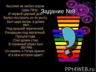Задание №8Высоких не любил хором Царь Пётр. И первый царский дом Велел построить