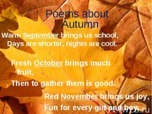 Poems about Autumn Warm September brings us school, Days are shorter, nights are