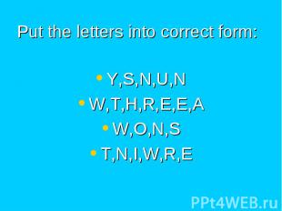 Put the letters into correct form: Y,S,N,U,N W,T,H,R,E,E,A W,O,N,S T,N,I,W,R,E