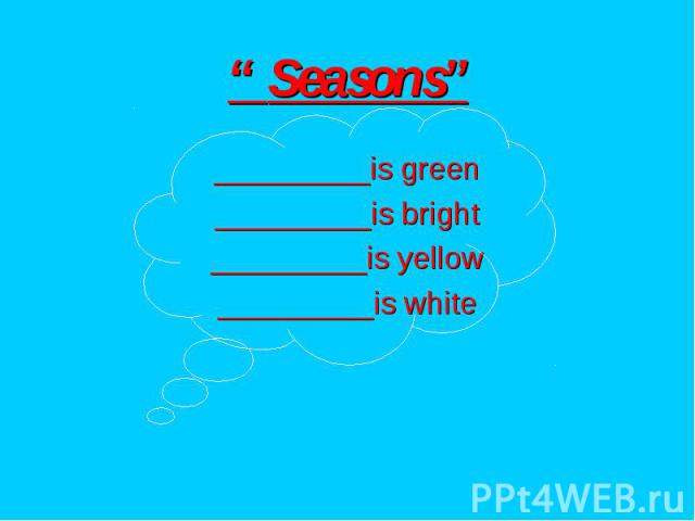 """"""" Seasons"""" _________is green _________is bright _________is yellow _________is white"""