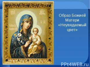 Образ Божией Матери «Неувядаемый цвет»