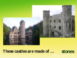 These castles are made of …stones