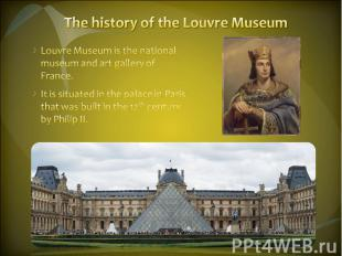 The history of the Louvre Museum Louvre Museum is the national museum and art ga