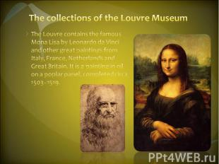 The collections of the Louvre Museum The Louvre contains the famous Mona Lisa by