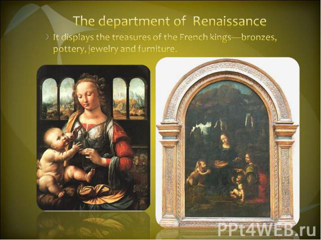 The department of Renaissance It displays the treasures of the French kings—bronzes, pottery, jewelry and furniture.