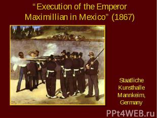 """Execution of the Emperor Maximillian in Mexico"" (1867) Staatliche Kunsthalle Ma"