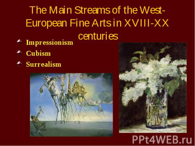 The Main Streams of the West-European Fine Arts in XVIII-XX centuries Impressionism Cubism Surrealism