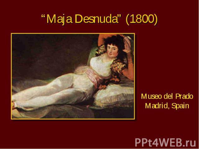 """Maja Desnuda"" (1800) Museo del Prado Madrid, Spain"