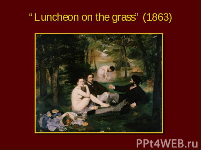 """Luncheon on the grass"" (1863)"