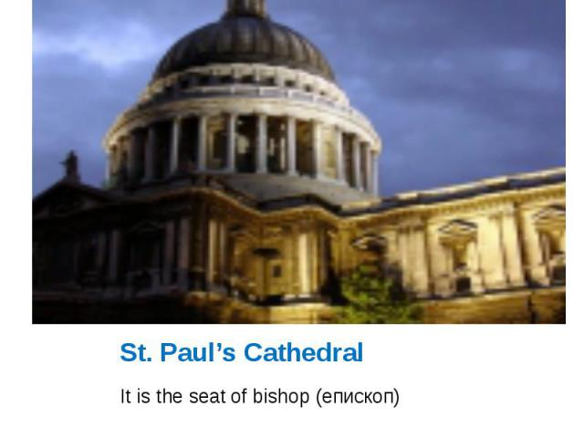 St. Paul's Cathedral It is the seat of bishop (епископ)