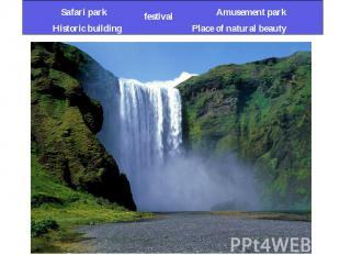 Safari park Historic building festival Amusement park Place of natural beauty