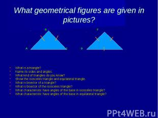 What geometrical figures are given in pictures? B F A C D E What is a triangle?