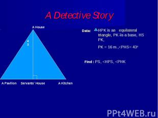A Detective Story HPK is an equilateral triangle, PK is a base, HS PK, PK = 16 m